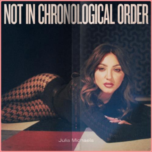 Julia Michaels - Not In Chronological Order (2021) [24bits Hi-Res]