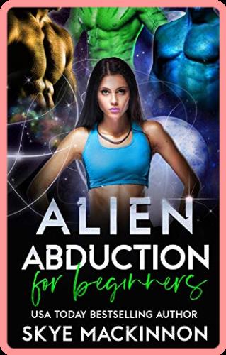 Alien Abduction for Beginners by Skye MacKinnon EPUB