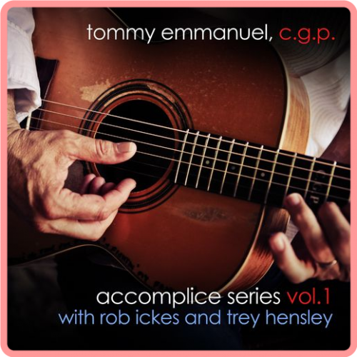 Tommy Emmanuel - Accomplice Series, Vol  1 (with Rob Ickes and Trey Hensley) (2021) Mp3 320kbps