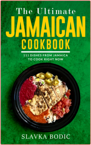 The Ultimate Jamaican Cookbook - 111 Dishes From Jamaica To Cook Right Now