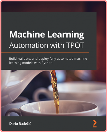 Machine Learning Automation with TPOT - Build, validate, and deploy fully automated machine learn...
