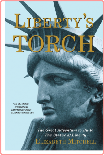 Liberty's Torch  The Great Adventure to Build The Statue of Liberty by Elizabeth Mitchell EPUB
