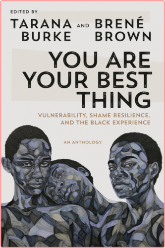 You Are Your Best Thing  Vulnerability, Shame Resilience, and the Black Experience by Brené Brown...
