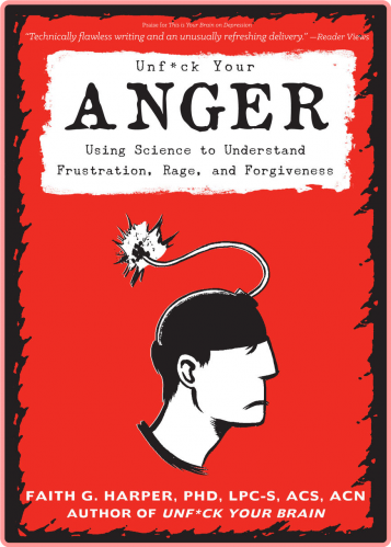 Unfuck Your Anger  Using Science to Understand Frustration, Rage, and Forgiveness by Faith G  Har...